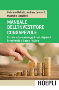 Manuale dell'investitore consapevole. Incrementa e proteggi i tuoi risparmi investendo a basso rischio