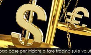 Corso base per iniziare a fare trading sulle valute